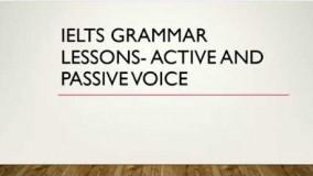 IELTS GRAMMAR LESSONS - ACTIVE and PASSIVE VOICE