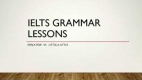 IELTS GRAMMAR LESSONS  FEW A FEW  VS LITTLE A LITTLE
